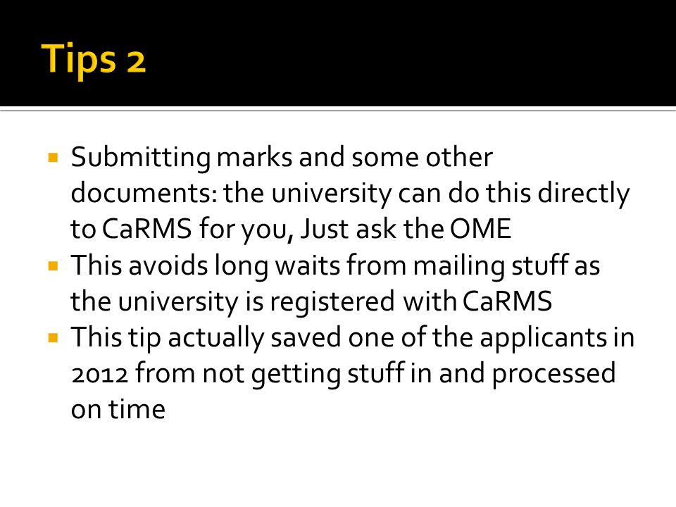 Tips 2 Submitting marks and some other documents: the university can do this directly to CaRMS for you, Just ask the OME.