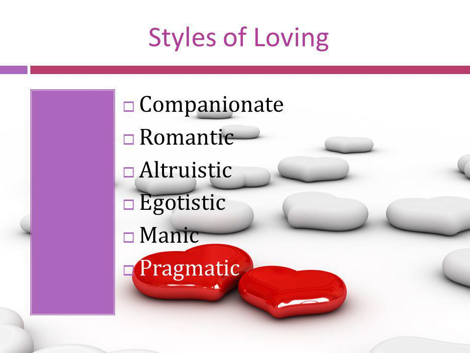 Styles of Loving Companionate Romantic Altruistic Egotistic Manic