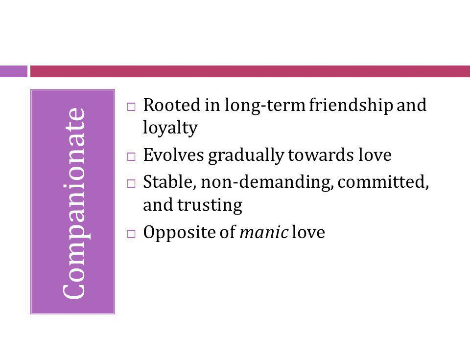 Companionate Rooted in long-term friendship and loyalty