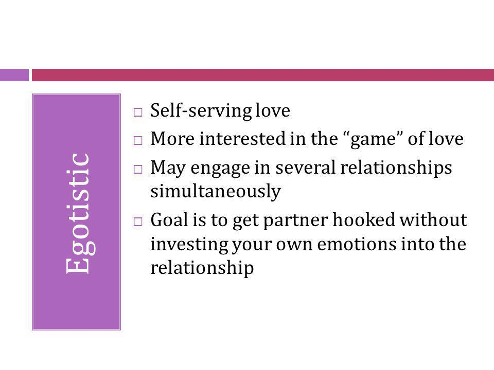 Egotistic Self-serving love More interested in the game of love