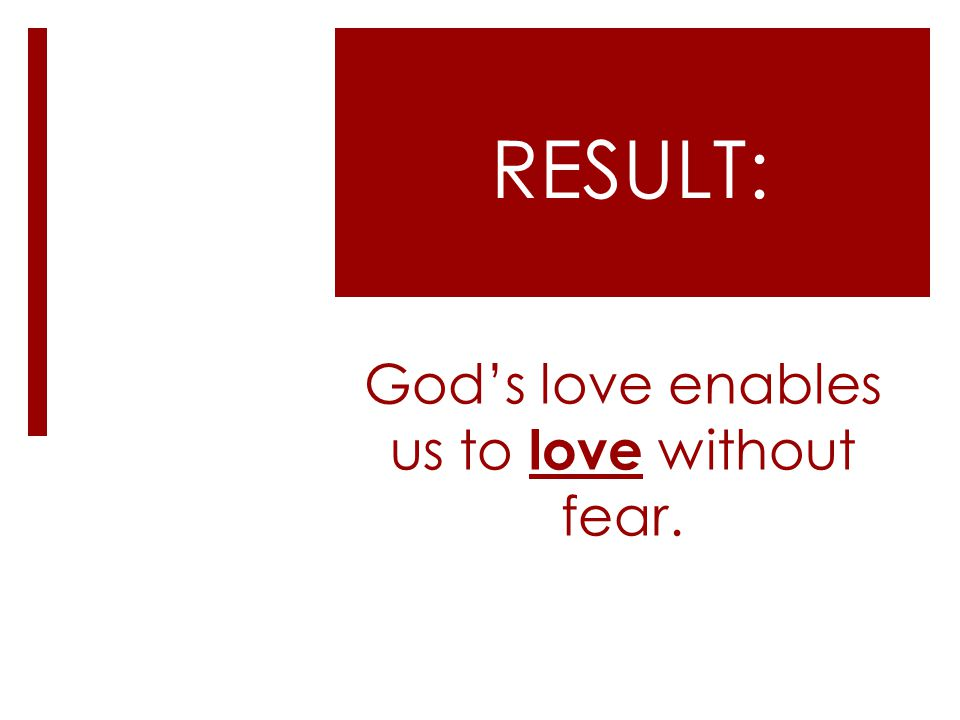 God's love enables us to love without fear.