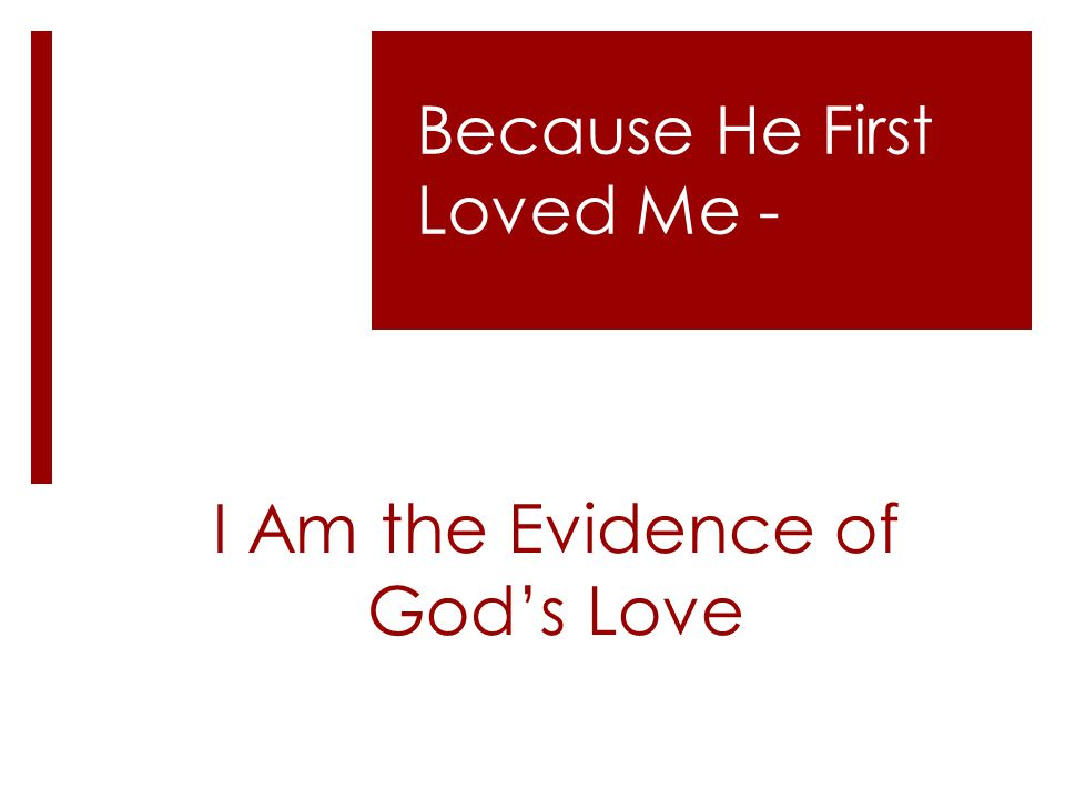 I Am the Evidence of God's Love