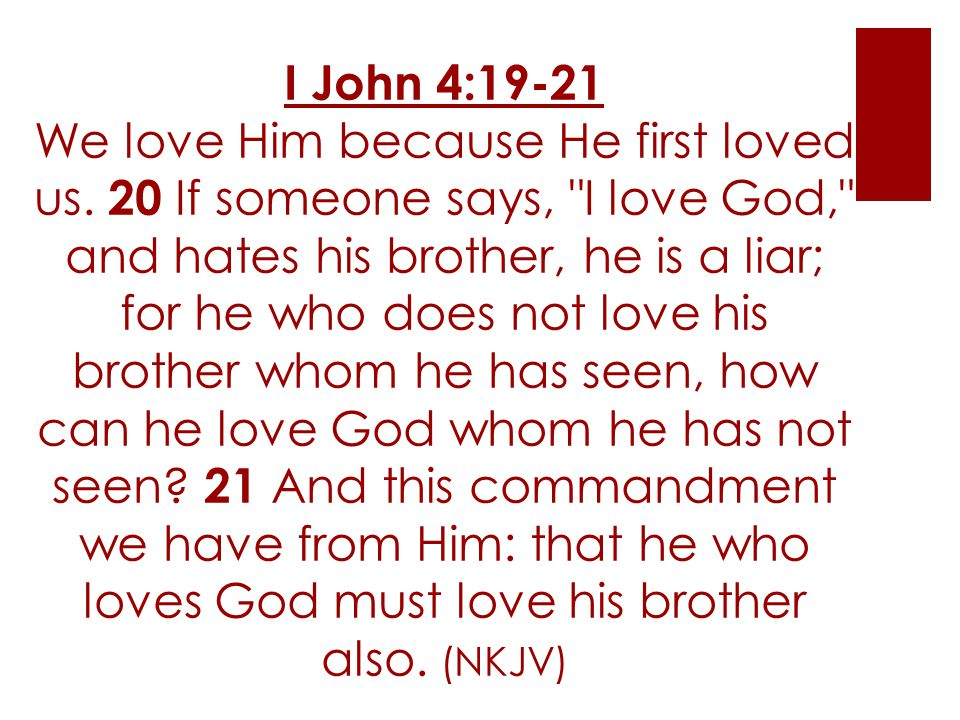 I John 4:19-21 We love Him because He first loved us