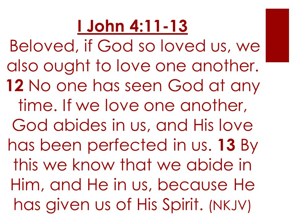 I John 4:11-13 Beloved, if God so loved us, we also ought to love one another.