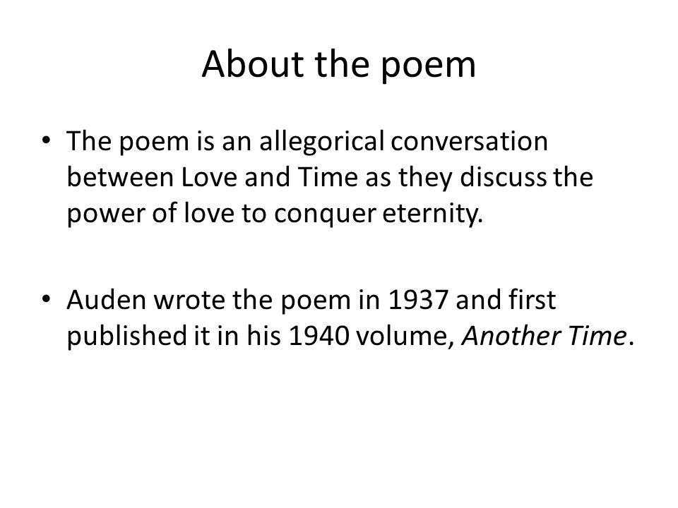 About the poem The poem is an allegorical conversation between Love and Time as they discuss the power of love to conquer eternity.