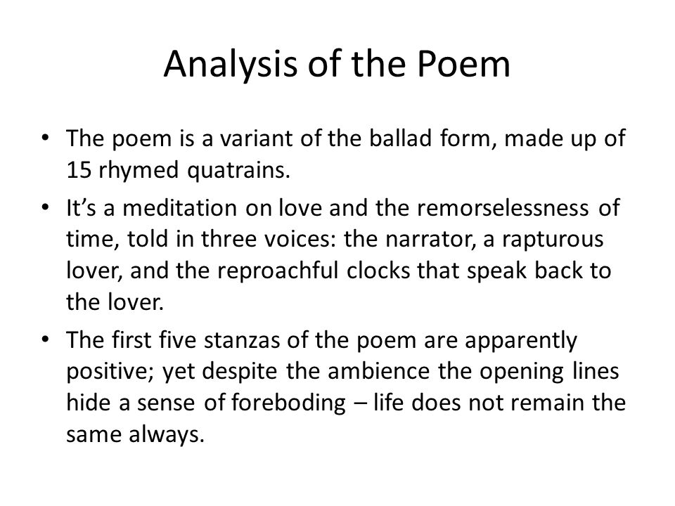 Analysis of the Poem The poem is a variant of the ballad form, made up of 15 rhymed quatrains.