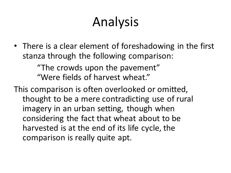 Analysis There is a clear element of foreshadowing in the first stanza through the following comparison: