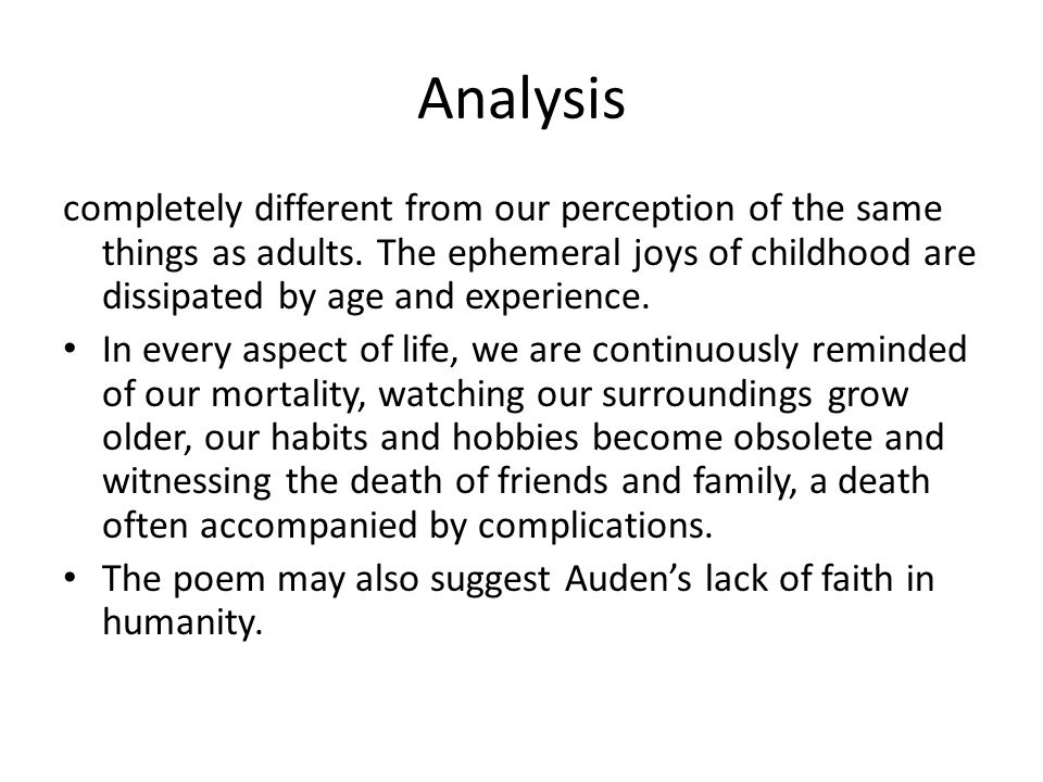 Analysis completely different from our perception of the same things as adults. The ephemeral joys of childhood are dissipated by age and experience.