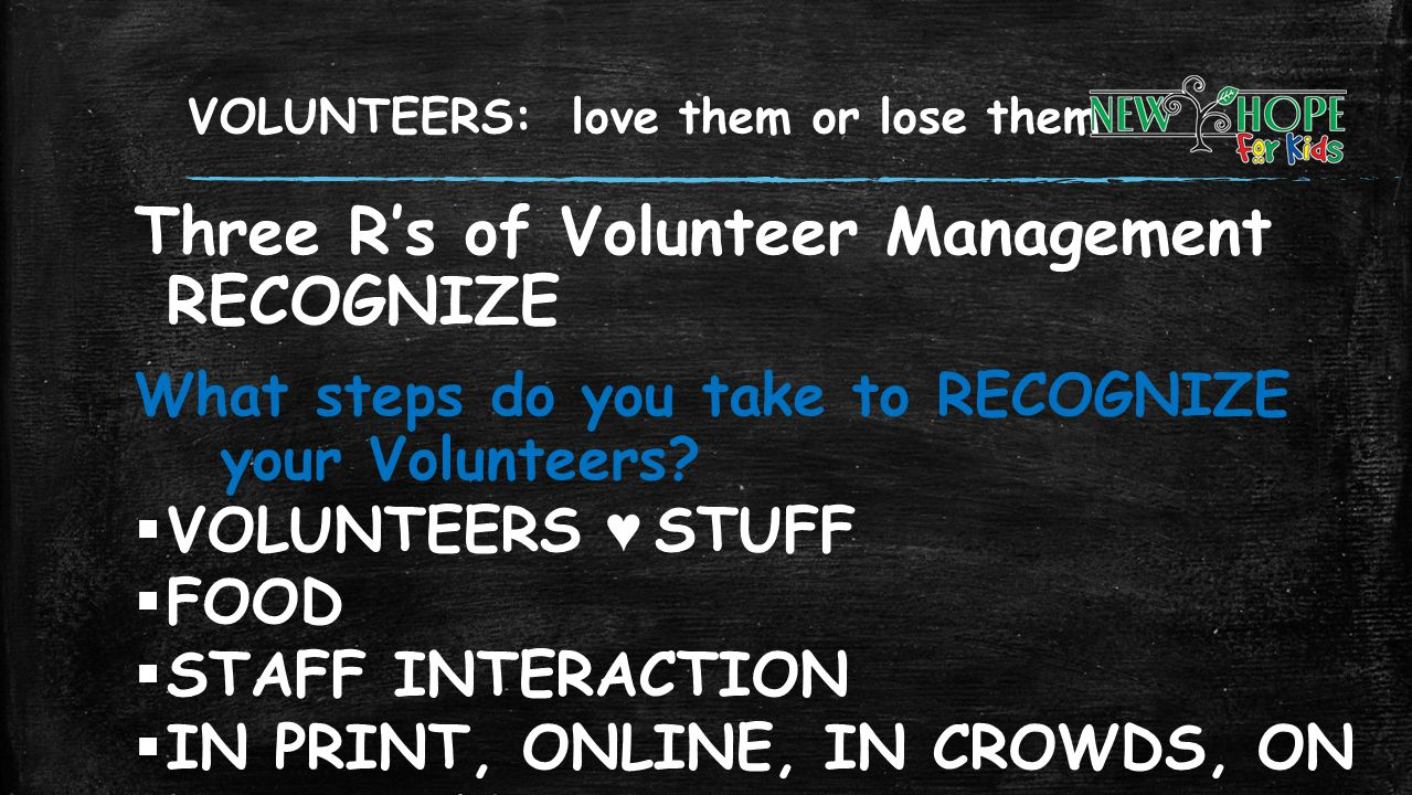 VOLUNTEERS: love them or lose them
