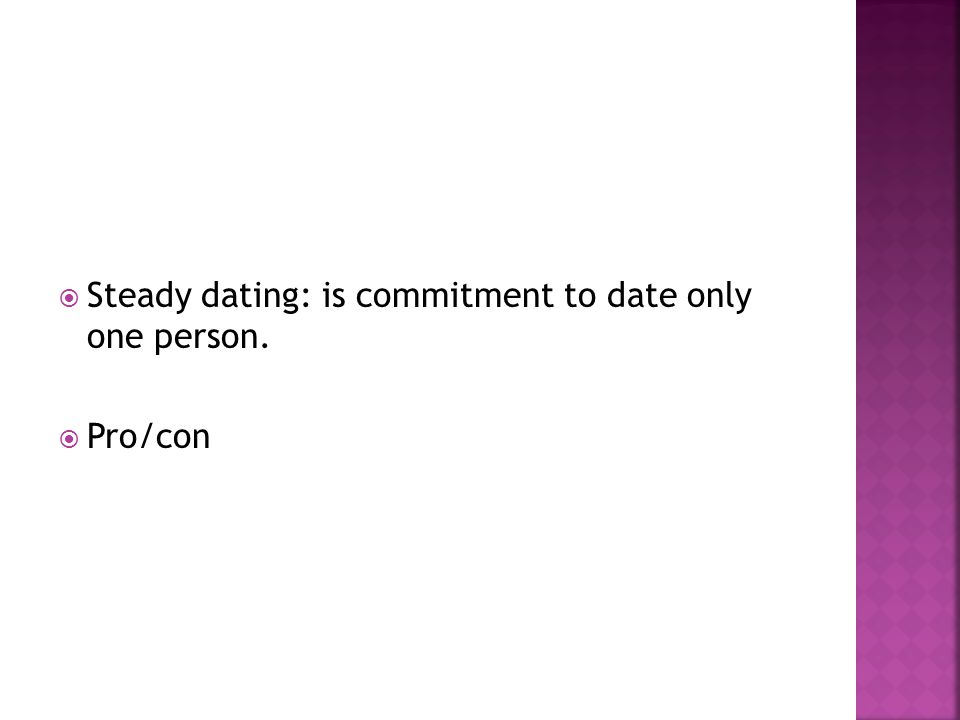 Steady dating: is commitment to date only one person.