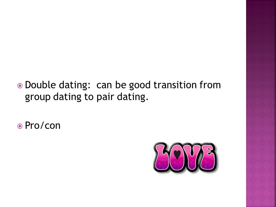 Double dating: can be good transition from group dating to pair dating.