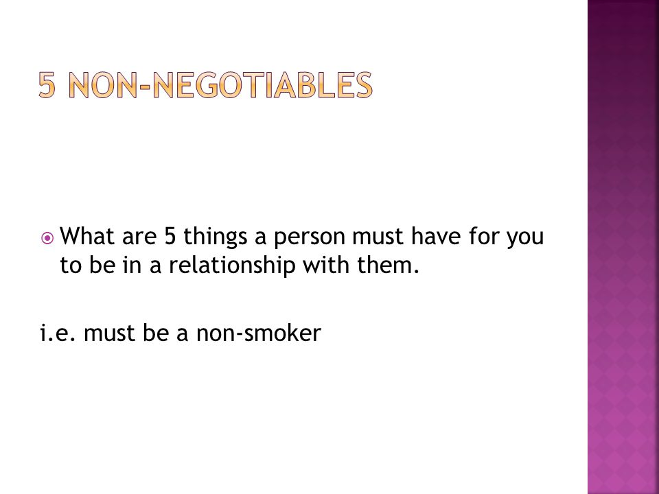 5 non-negotiables What are 5 things a person must have for you to be in a relationship with them.