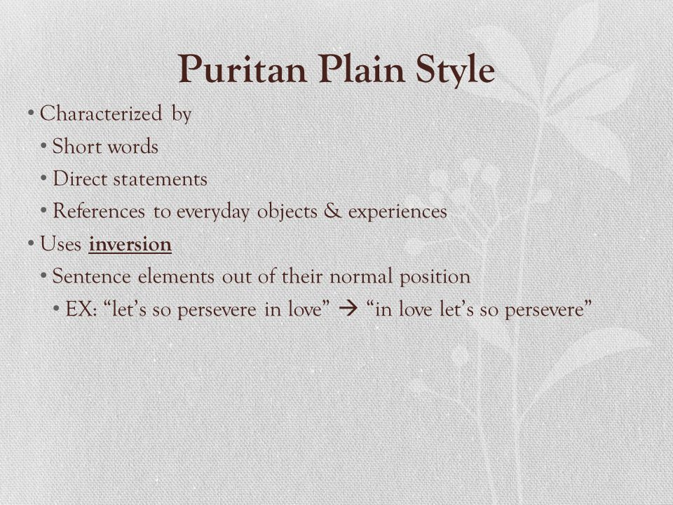 Puritan Plain Style Characterized by Short words Direct statements