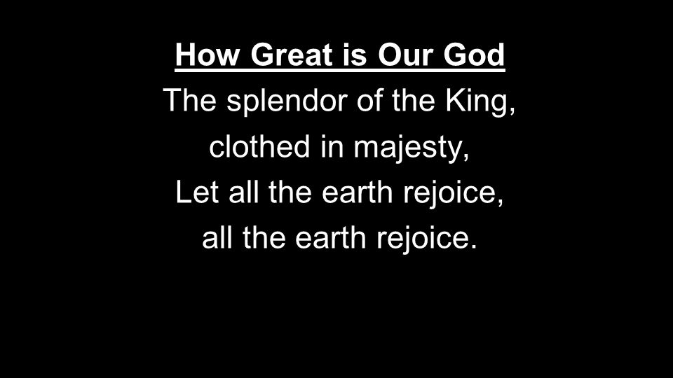 The splendor of the King, clothed in majesty,