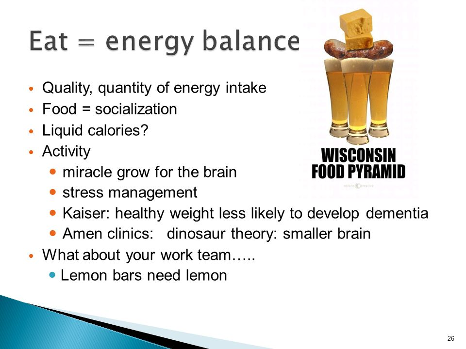 Eat = energy balance Quality, quantity of energy intake