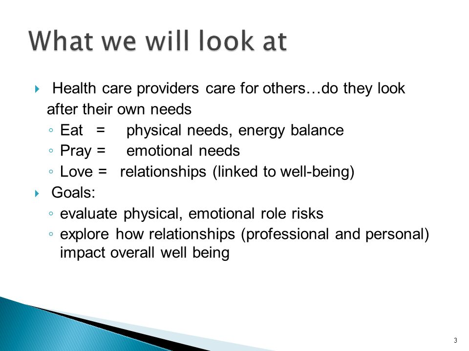 What we will look at Health care providers care for others…do they look after their own needs. Eat = physical needs, energy balance.