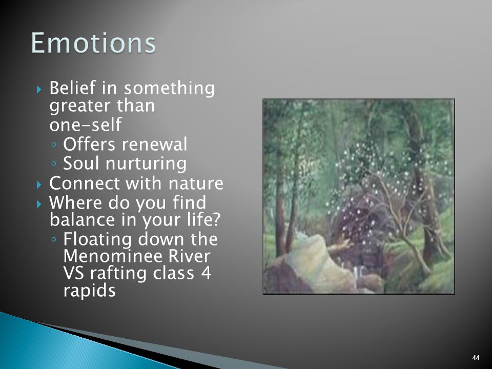 Emotions Belief in something greater than one-self Offers renewal