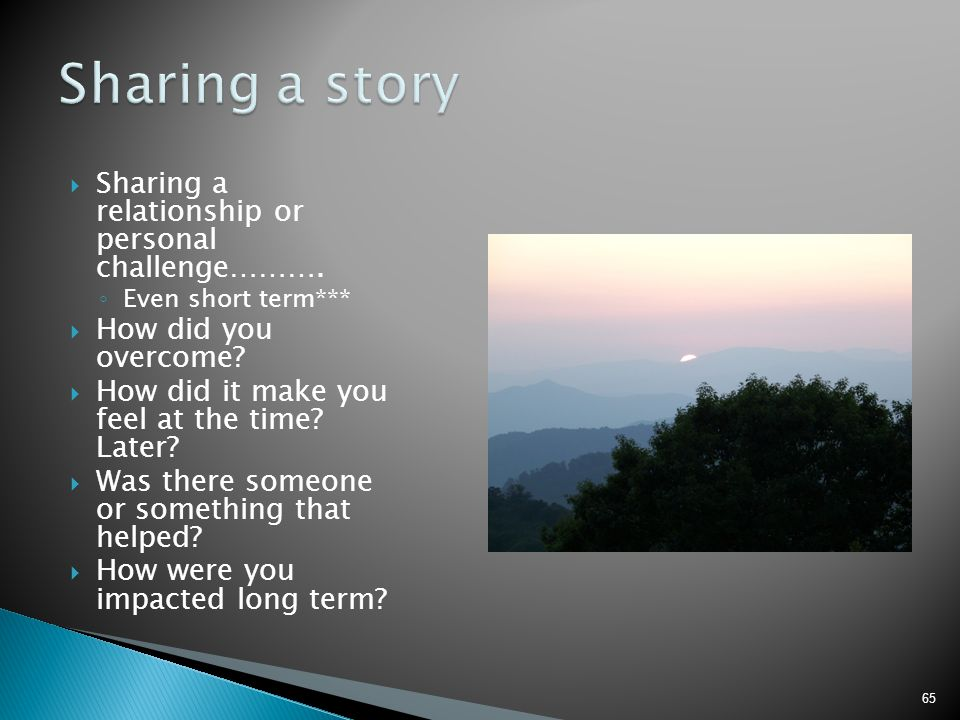 Sharing a story Sharing a relationship or personal challenge……….