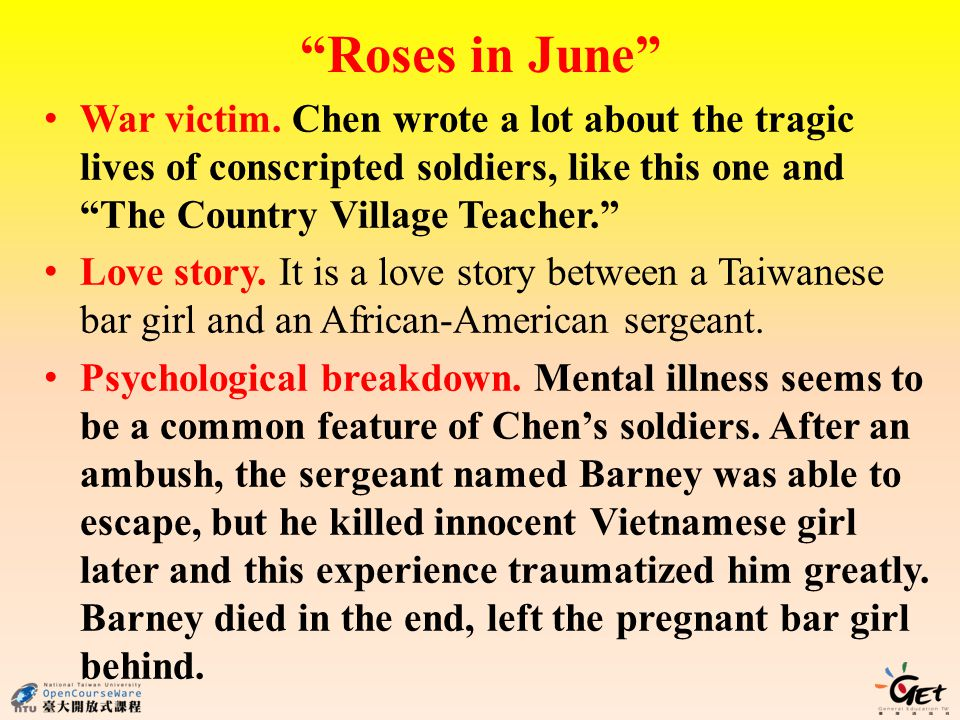 Roses in June War victim. Chen wrote a lot about the tragic lives of conscripted soldiers, like this one and The Country Village Teacher.