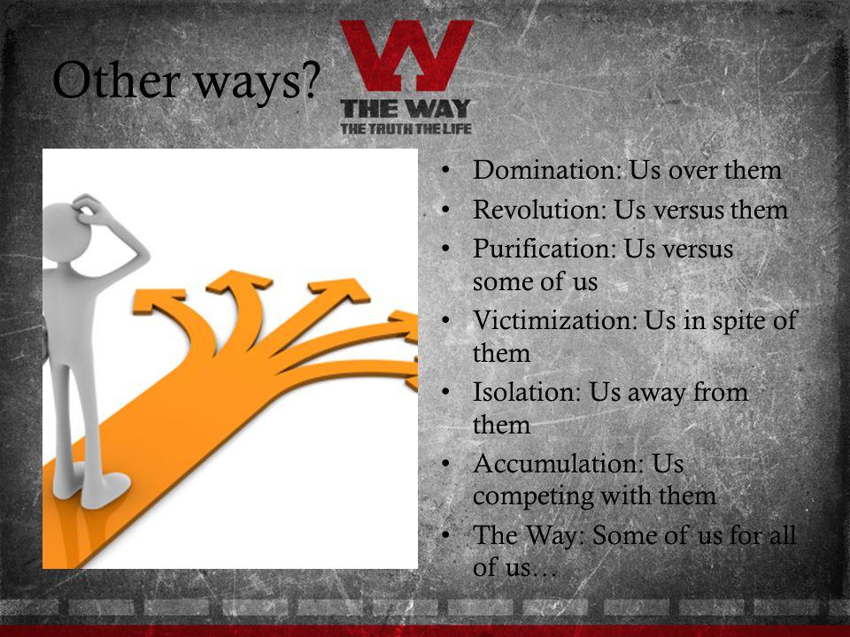 Other ways Domination: Us over them Revolution: Us versus them