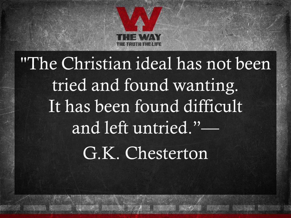 The Christian ideal has not been tried and found wanting