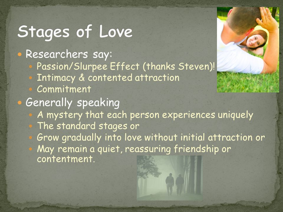 Stages of Love Researchers say: Generally speaking