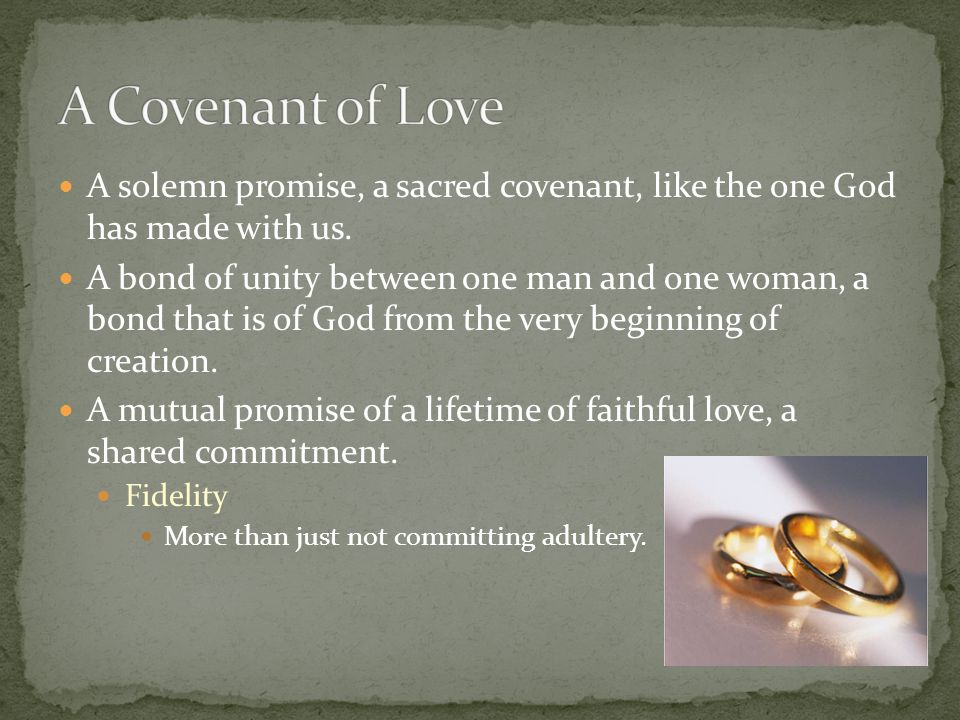 A Covenant of Love A solemn promise, a sacred covenant, like the one God has made with us.
