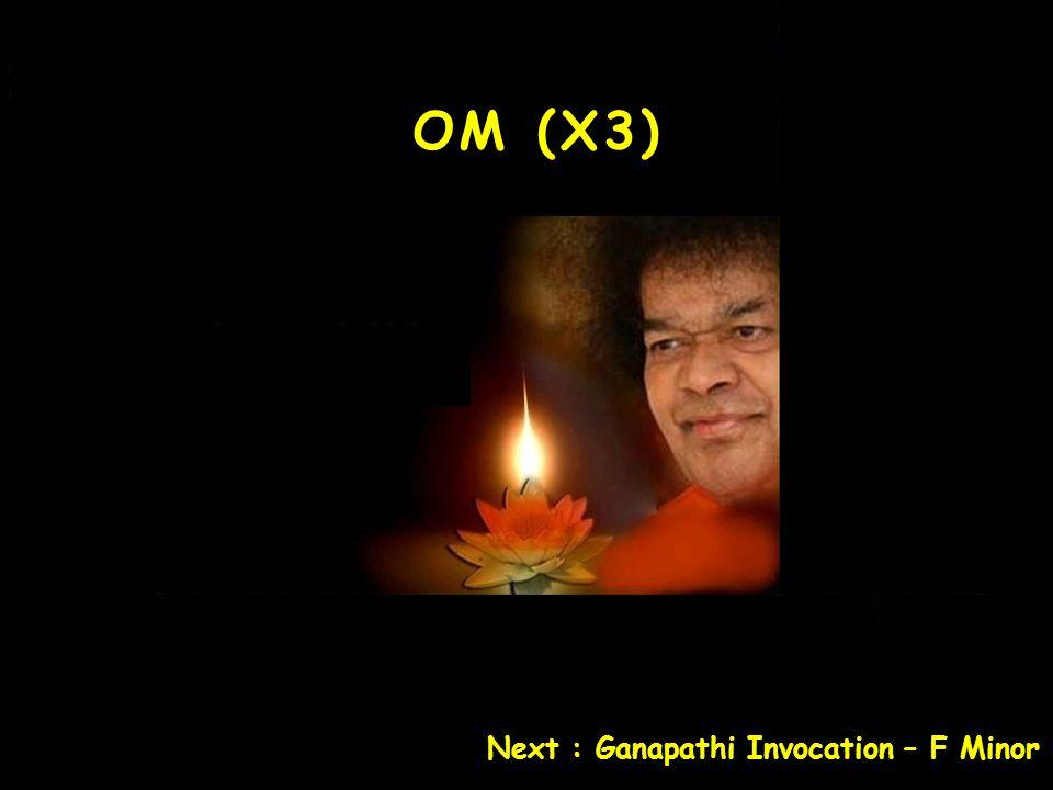 OM (x3) Next : Ganapathi Invocation – F Minor