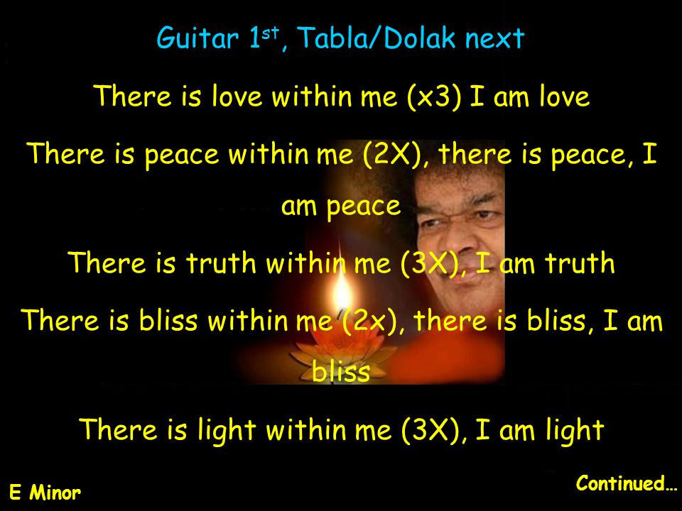 Guitar 1st, Tabla/Dolak next There is love within me (x3) I am love