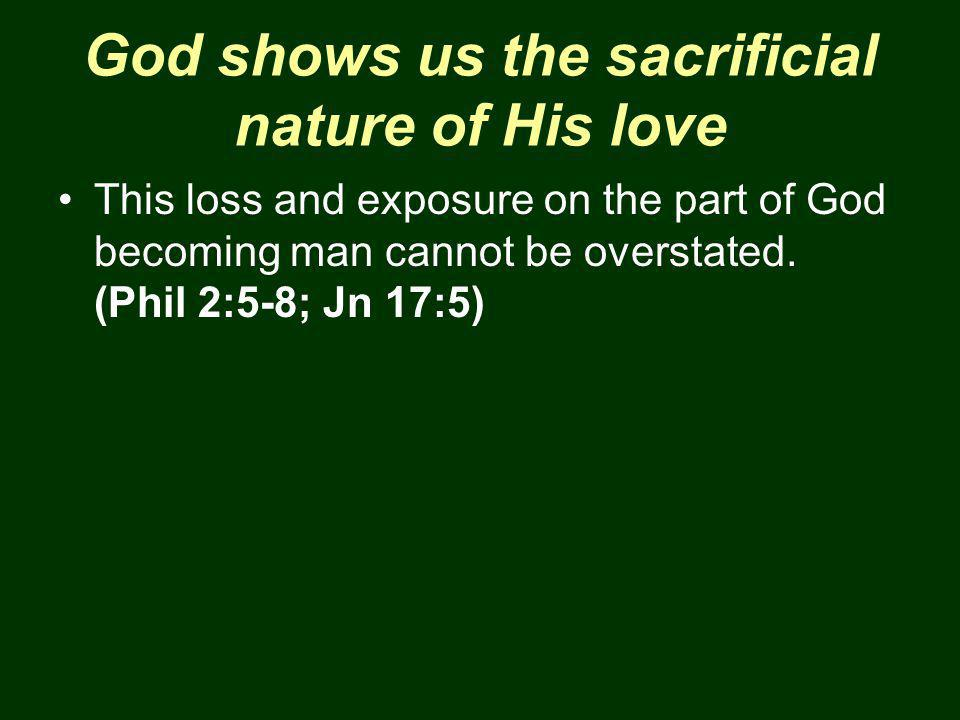 God shows us the sacrificial nature of His love
