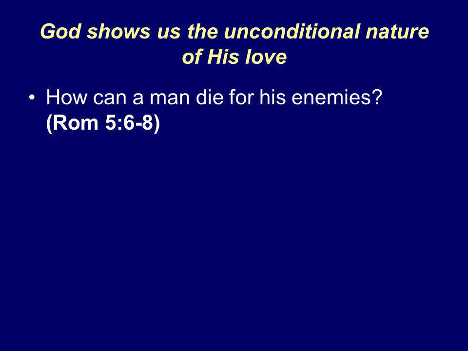 God shows us the unconditional nature of His love