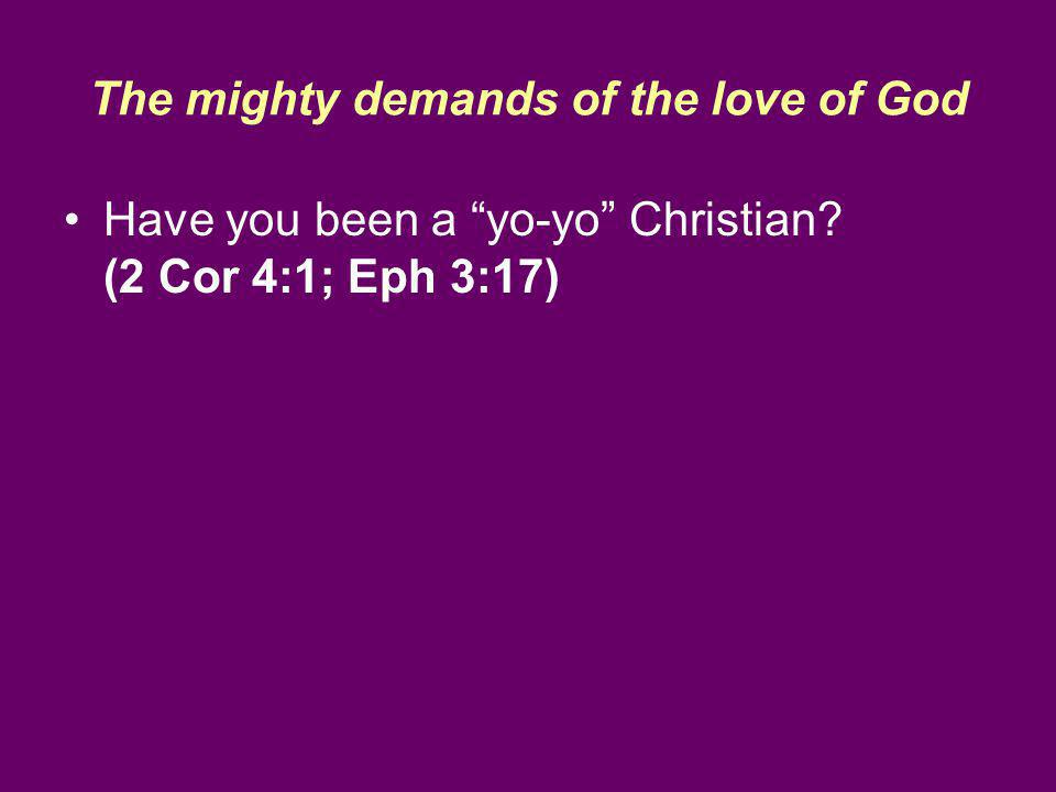 The mighty demands of the love of God