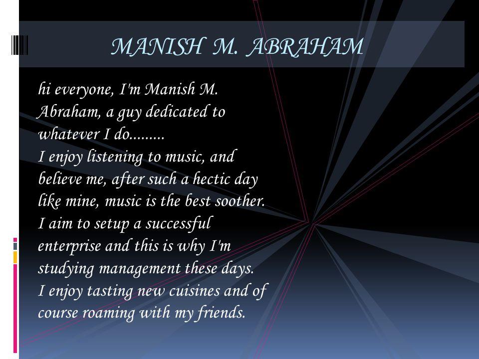 MANISH M. ABRAHAM hi everyone, I m Manish M. Abraham, a guy dedicated to whatever I do.........