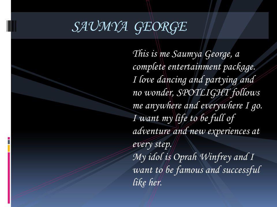SAUMYA GEORGE This is me Saumya George, a complete entertainment package.