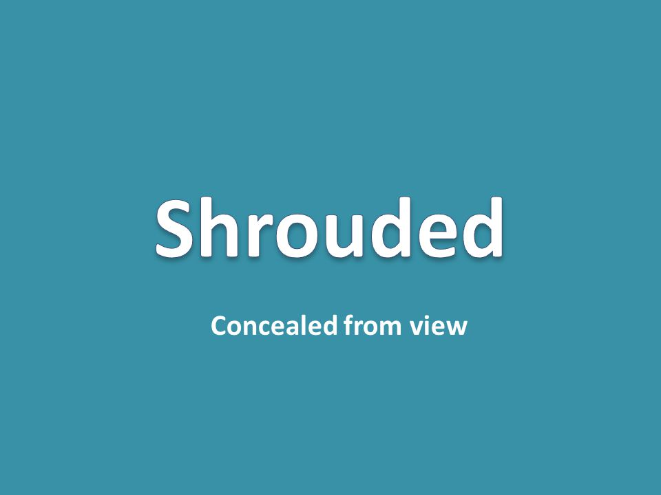 Shrouded Concealed from view