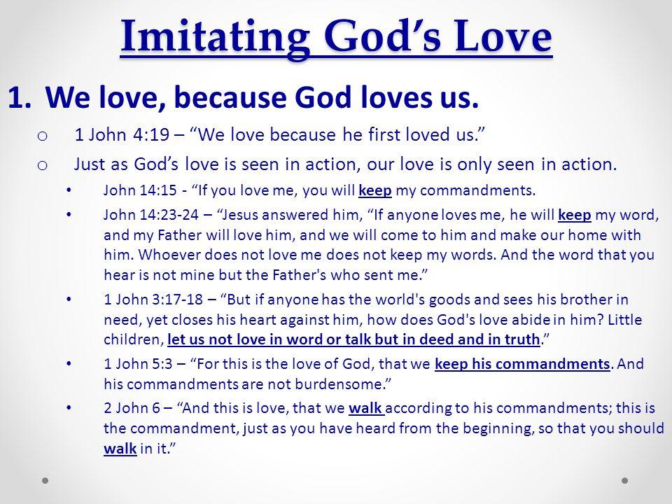Imitating God's Love We love, because God loves us.