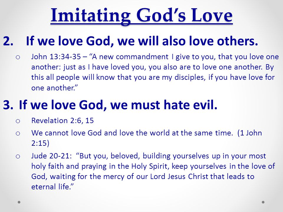 Imitating God's Love If we love God, we will also love others.