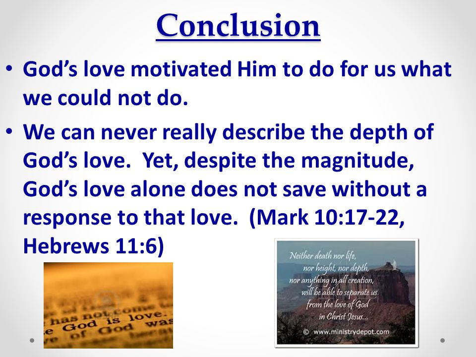 Conclusion God's love motivated Him to do for us what we could not do.