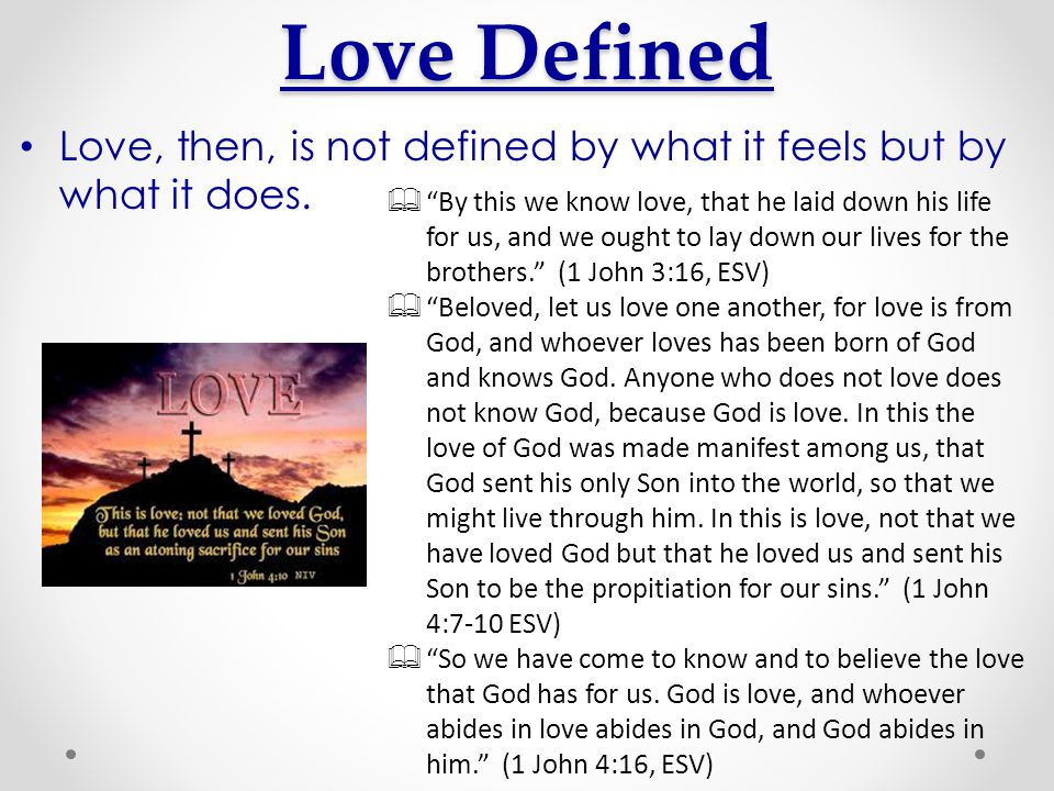 Love Defined Love, then, is not defined by what it feels but by what it does.