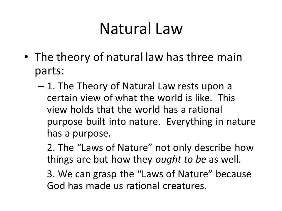 Natural Law The theory of natural law has three main parts: