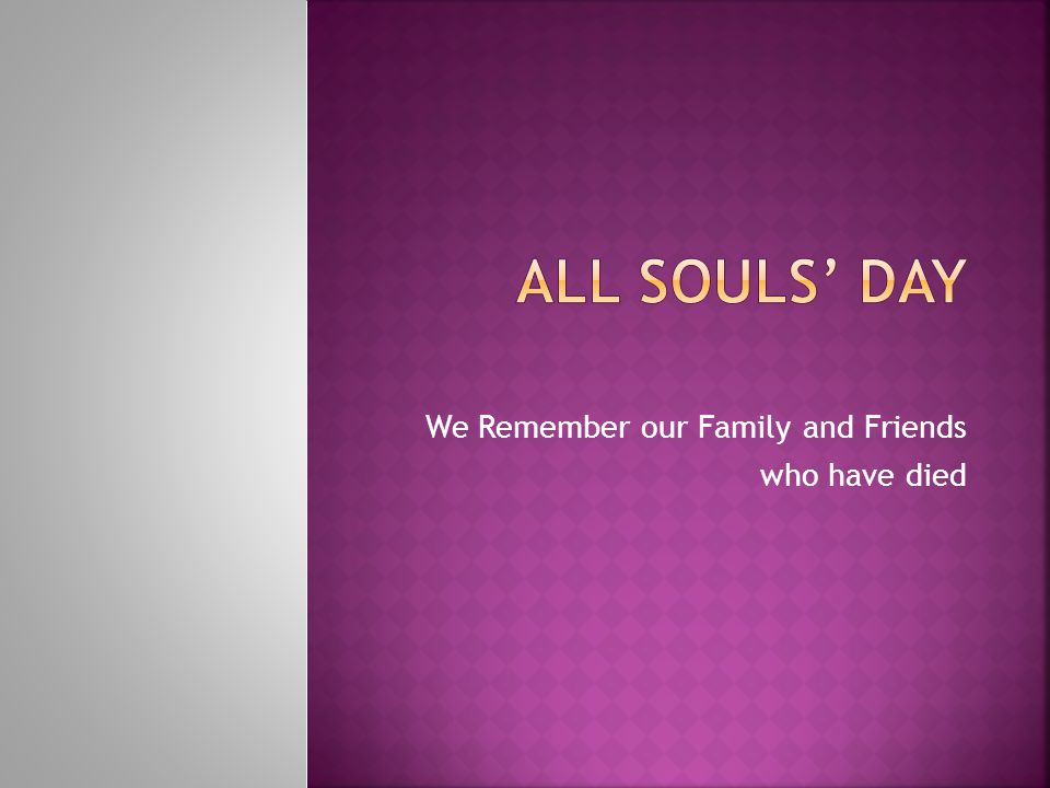 We Remember our Family and Friends who have died