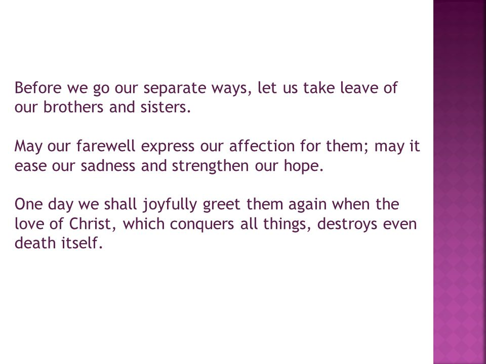 Before we go our separate ways, let us take leave of our brothers and sisters.