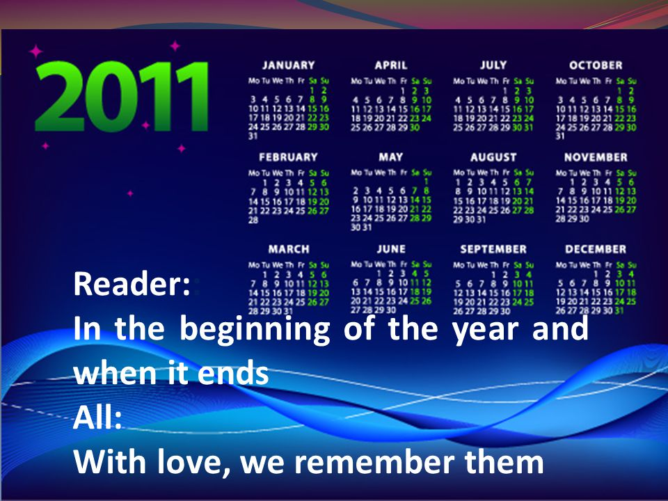 Reader:: In the beginning of the year and when it ends All: With love, we remember them
