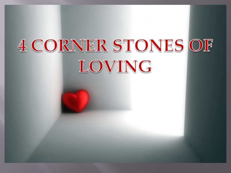 4 CORNER STONES OF LOVING