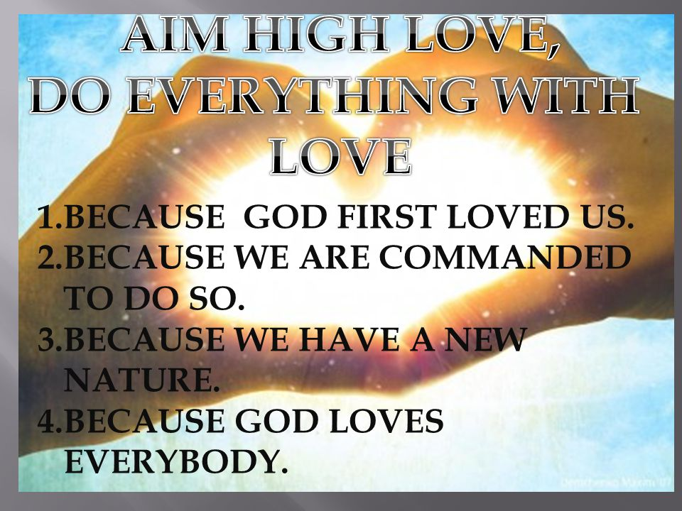 AIM HIGH LOVE, DO EVERYTHING WITH LOVE