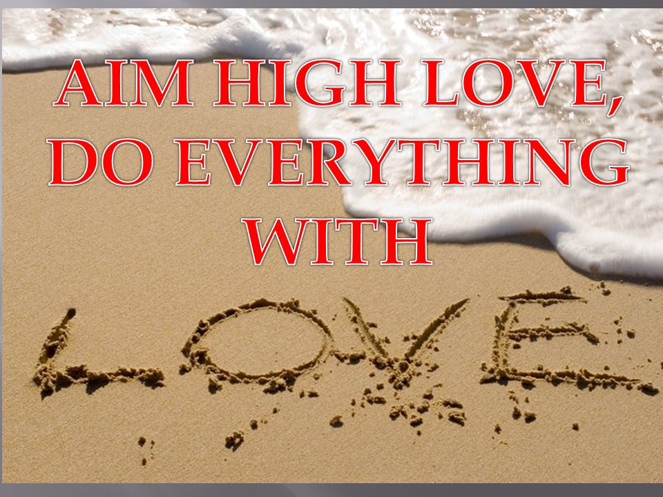 AIM HIGH LOVE, DO EVERYTHING WITH