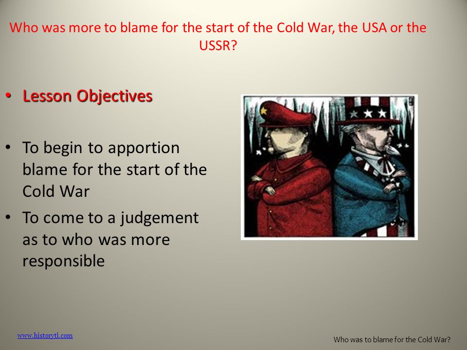 To begin to apportion blame for the start of the Cold War