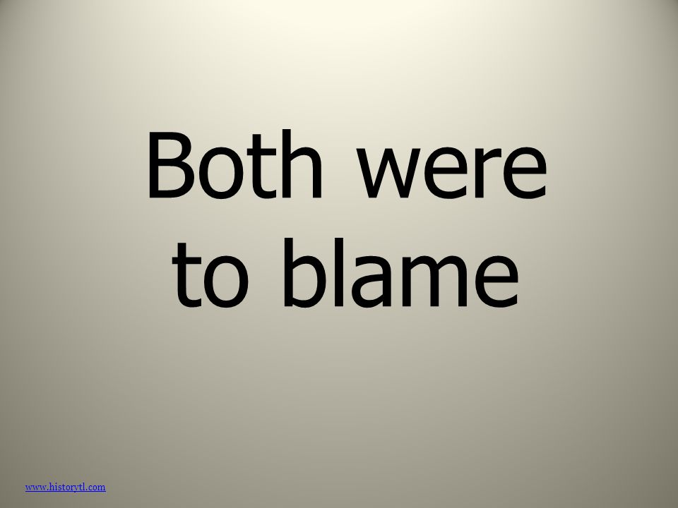 Both were to blame www.historytl.com
