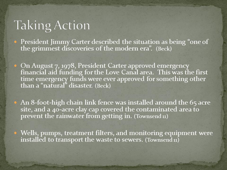 Taking Action President Jimmy Carter described the situation as being one of the grimmest discoveries of the modern era . (Beck)