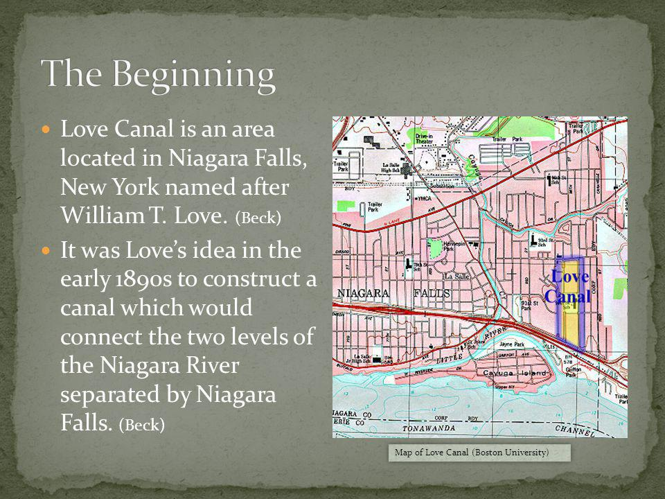 The Beginning Love Canal is an area located in Niagara Falls, New York named after William T. Love. (Beck)